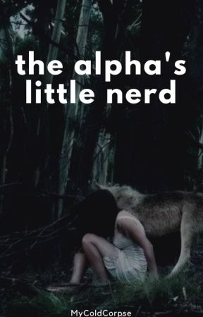 The Alpha's Little Nerd by MyColdCorpse