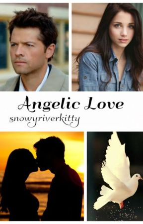 Angelic Love- A Castiel Love Story by snowyriverkitty
