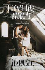 I Don't Like Badboys...Seriously [REWRITE] by elegantlyunrefined