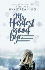 My Hardest Goodbye by hxxidreaming