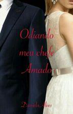Odiando Meu Chefe Amado (Concluído) by DanielaAlves759
