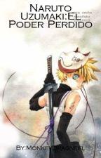 Naruto Uzumaki:El Poder Perdido by UzumakiHirashin