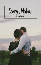 Sorry, Mahal. (One Shot) by erindizon