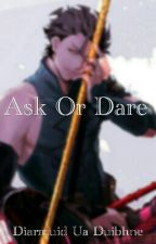 ♥Ask Or Dare♥ by xXSakamaki_ReijiXx