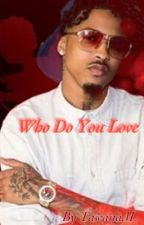 Who Do You Love by tawanam