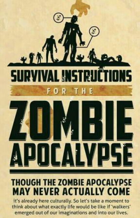 Survival Instructions for the Zombie Apocalypse  by fuckinpasta