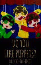 Do You Like Puppets? [ Osomatsu-san Fanfiction ] ( SLOW UPDATES, SORRY..! ) by Ichickennoli-Q