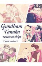♡Gundham Tanaka Reacts to Ships♡ by -Tanaka_Gundham-