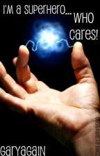 I'm a Superhero... WHO CARES! by garyagain