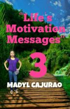 Life's Motivation Messages  (Book 3)   by MadylCajurao