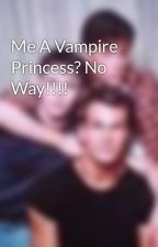 Me A Vampire Princess? No Way!!!! by SillyMarie6