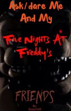 Ask/dare me and my five nights at freddy's friends by flame1100
