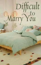 Difficult to Marry You (Lengkap) by lanavay