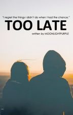 Too Late (One Shot Story) by MoonLightPurple