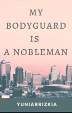My BodyGuard is a Nobleman by yuniarrizkia