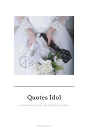Đọc Truyện Quotes Idol - Trinh_Chury