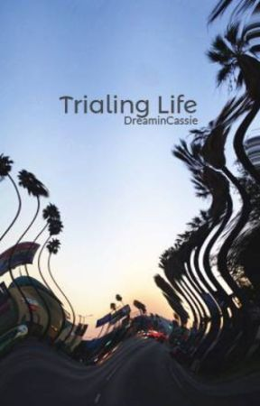 Trialing Life by DreaminCassie