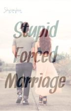 Stupid Forced Marriage (COMPLETED)(Slowly Editing) by SkyismyBae
