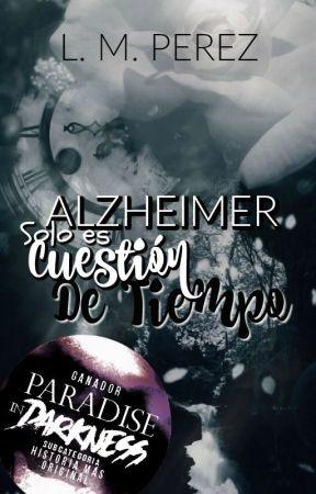 Alzheimer, solo es cuestión de tiempo. by Anonima_205