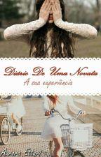 DIÁRIO DE UMA NOVATA» A Sua Experiência by amocriar_historias