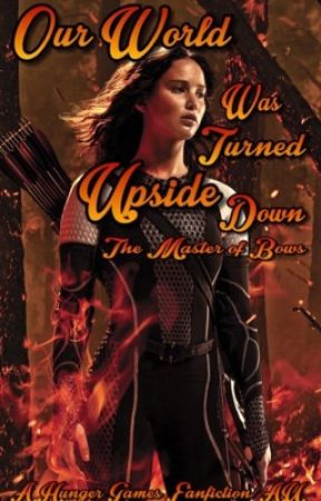 Our World Was Turned Upside Down (A Hunger Games Fanfiction) by BowMasterEdits