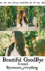 Beautiful Goodbye  [Vrene] by lost_princess_028