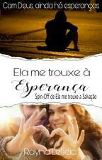 Livro 2: Ela me trouxe a Esperança by Pequena_Salvatore