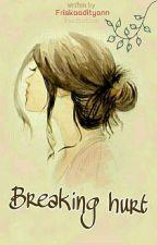 Breaking Hurt  by Friskaadityann