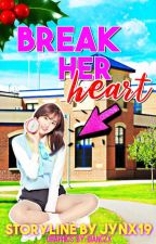 Operation: Break Her Heart ( Completed ) by jynx19