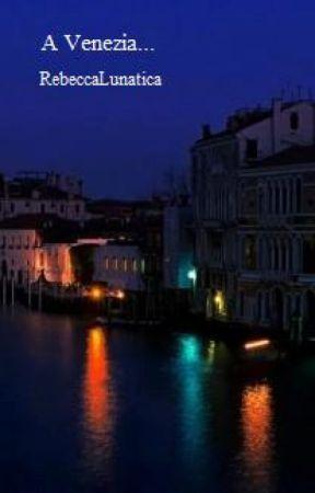 A venezia... by RebeccaLunatica