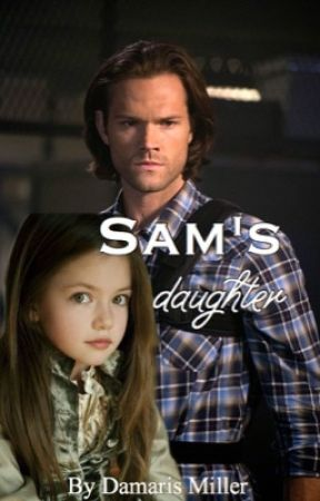 Sam's Daughter (Supernatural Fanfic) by damarismiller