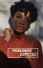 PROBLEMATIC • EXPOSED by BLAVKWP