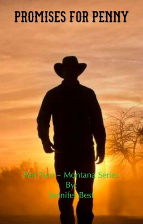 Promises for Penny ~~PartTwo of the Montana Series (SLOW UPDATES) by JenniferBest5