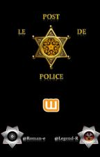 "LE ""POST"" DE POLICE DE WATTPAD by Legend-R"