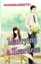 MARRYING A HEARTLESS (HEARTLESS SERIES #1) COMPLETED by sweetaica060791
