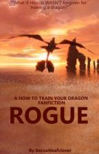 Rogue- A HTTYD Fanfiction [INREFQUENT UPDATES] by becca4leafclover