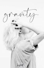 Gravity | ✓ by -joybell-