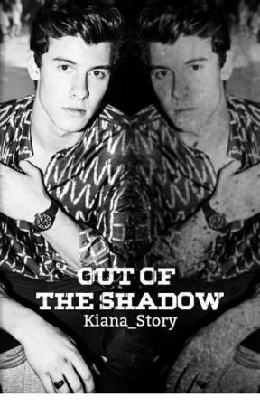 Out Of The shadow (Shawn Mendes ff) by Kiana_storys