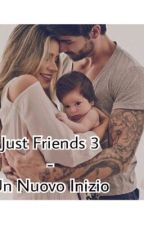 Just Friends 3 - Un Nuovo Inizio ||#Wattys2017 by JeyWrite