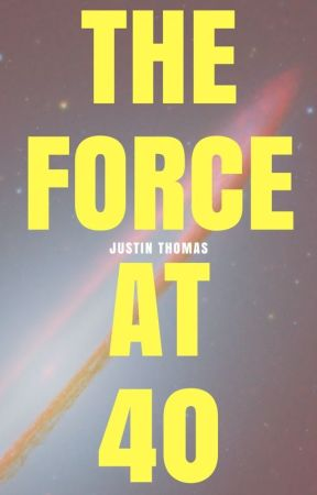 The Force at 40 by thomaspresents