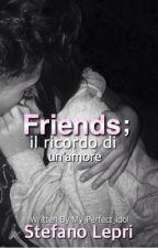 Friends;il ricordo di un'amore |Stefano Lepri by sarahssssss