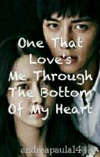 One That Love's Me Through The Bottom Of My Heart by andreapaula14