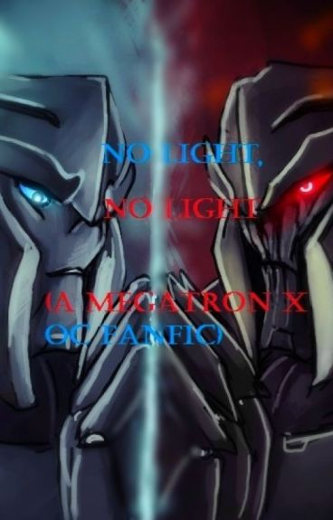 No Light, No Light (A Megatron x OC Fanfic) (Slow Updates)