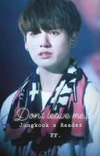 Don't Leave Me [JungkookxReader] by maryarmy7