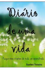 Diário De Uma Vida by suuhteixeiral