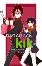 That Guy On Kik  |  A SebaCiel Modern Oneshot by Ciel_the_Writer