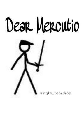 Dear Mercutio by single_teardrop