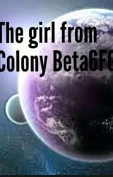 The girl from Colony Beta6FG by MadisonAlderman0987