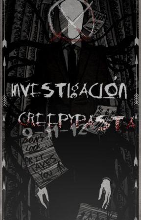 Investigación Creepypasta x⊗ by DoceOnceYNueve