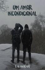 Um Amor Incondicional [LIVRO 3] by enandrade